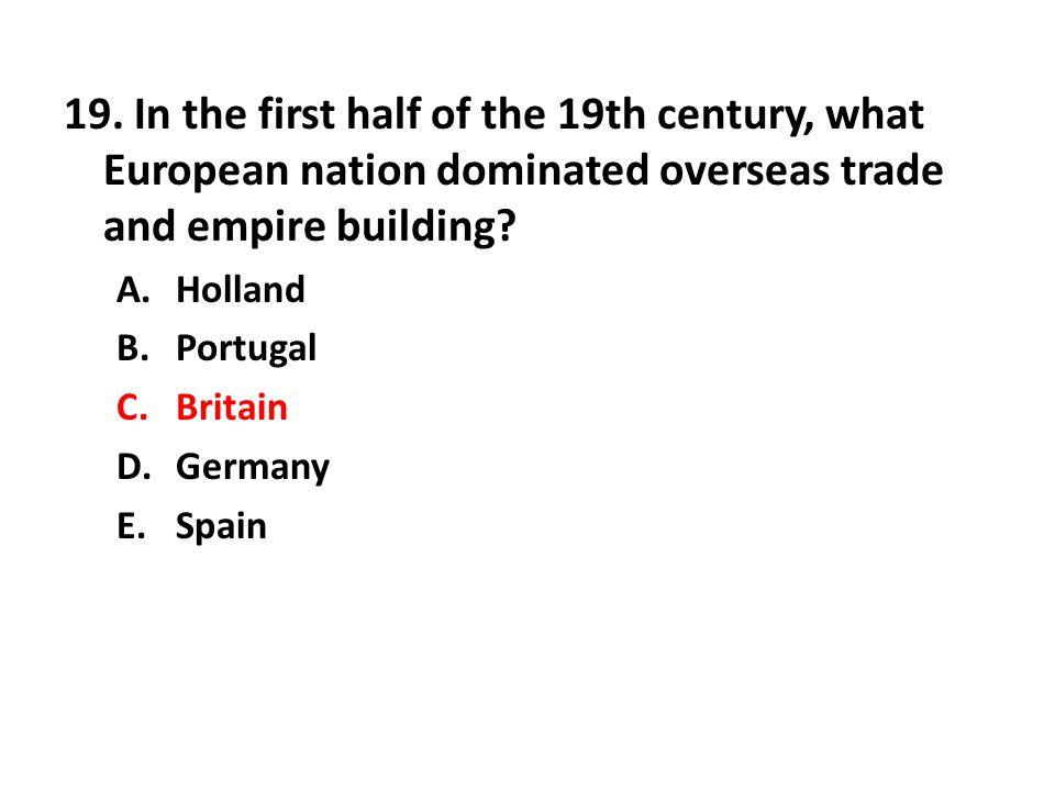 19. In the first half of the 19th century, what European nation dominated overseas trade and empire building