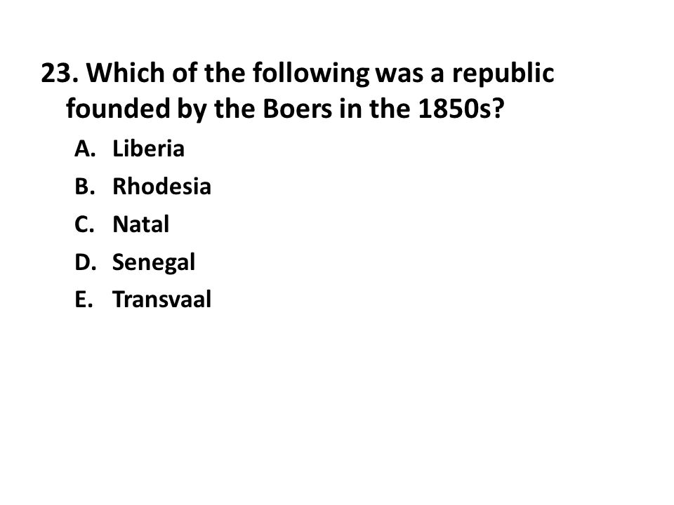 23. Which of the following was a republic founded by the Boers in the 1850s