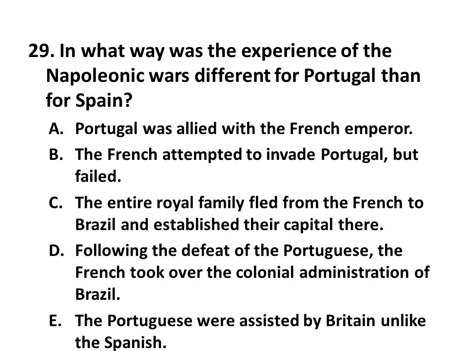 29. In what way was the experience of the Napoleonic wars different for Portugal than for Spain
