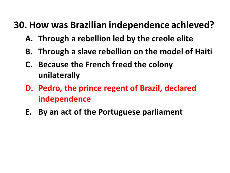 30. How was Brazilian independence achieved
