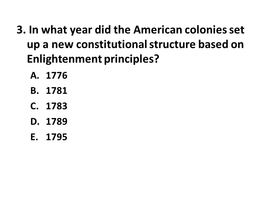 3. In what year did the American colonies set up a new constitutional structure based on Enlightenment principles