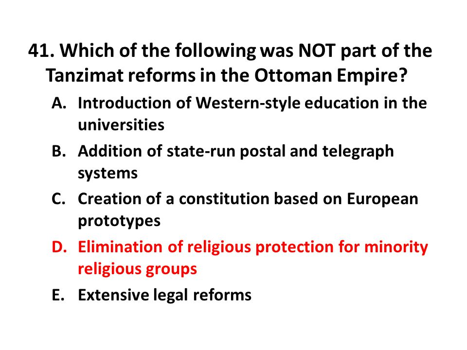 41. Which of the following was NOT part of the Tanzimat reforms in the Ottoman Empire