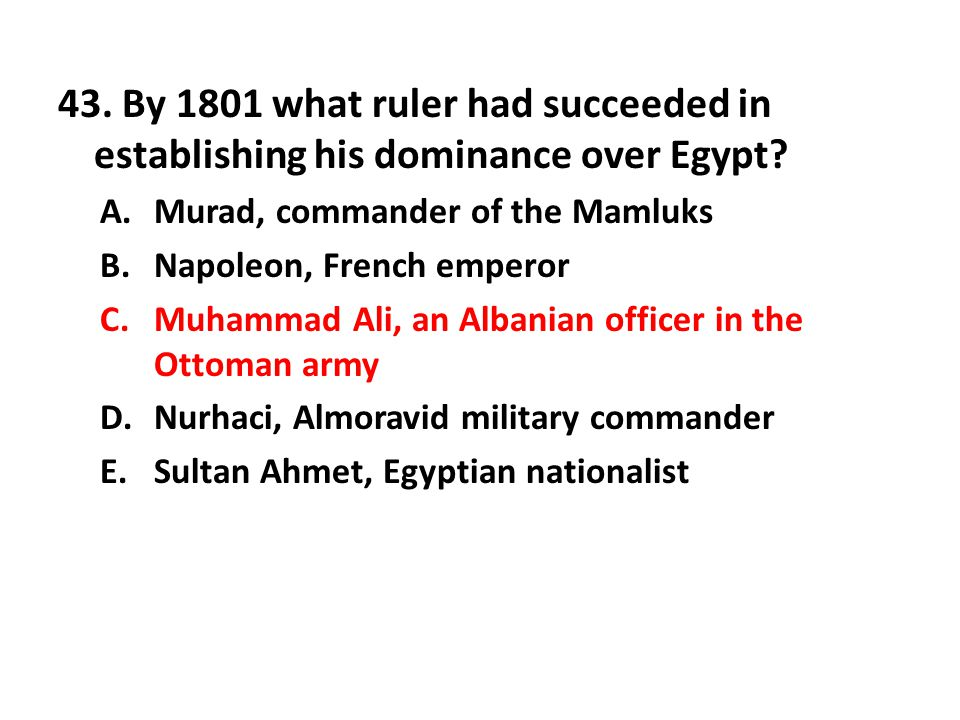 43. By 1801 what ruler had succeeded in establishing his dominance over Egypt