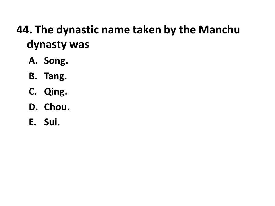 44. The dynastic name taken by the Manchu dynasty was