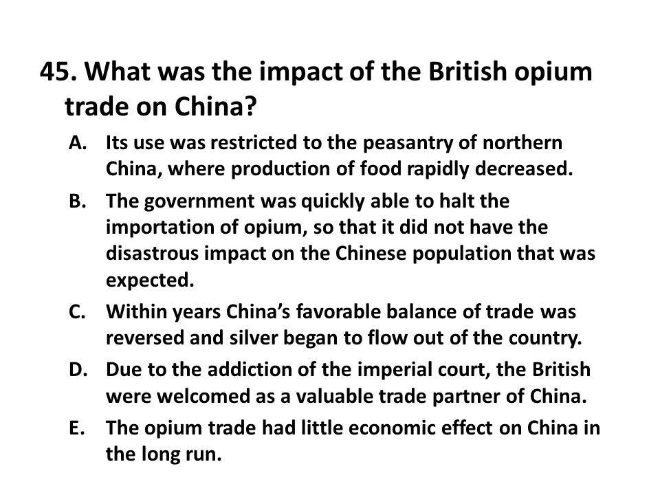 45. What was the impact of the British opium trade on China