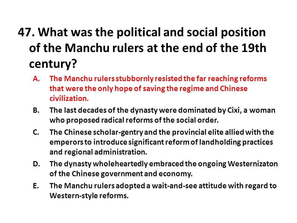 47. What was the political and social position of the Manchu rulers at the end of the 19th century