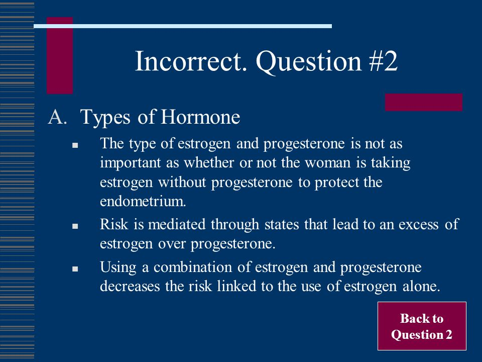 Incorrect. Question #2 Types of Hormone