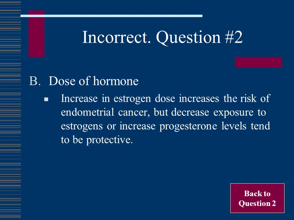 Incorrect. Question #2 Dose of hormone