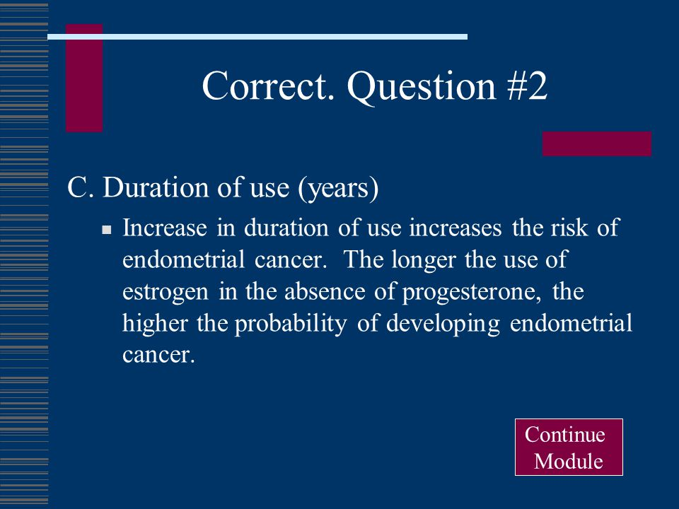 Correct. Question #2 C. Duration of use (years)