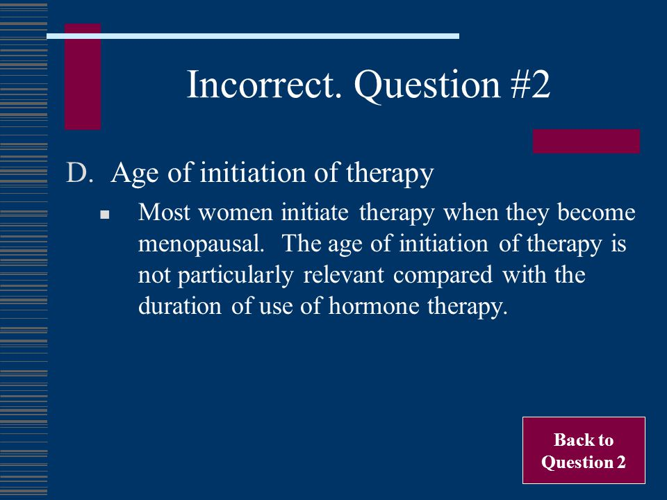 Incorrect. Question #2 Age of initiation of therapy