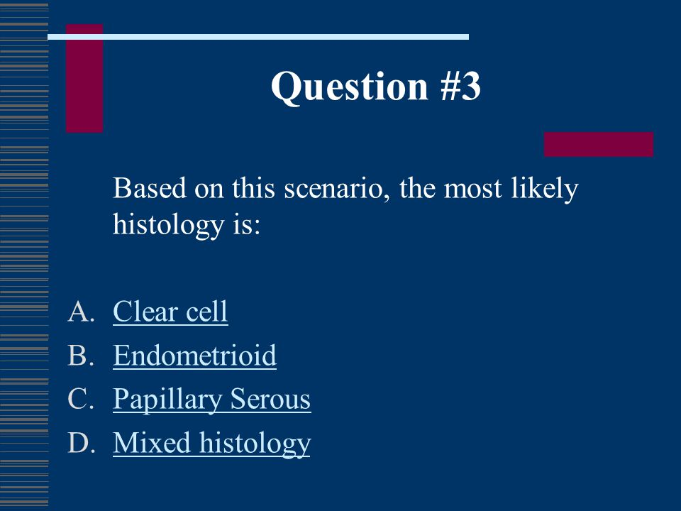 Question #3 Based on this scenario, the most likely histology is: