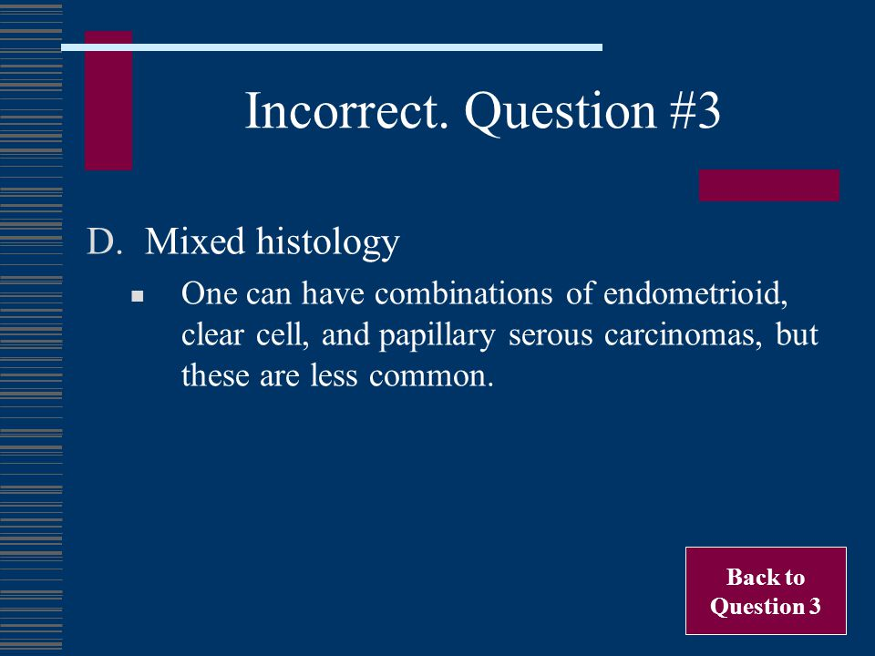 Incorrect. Question #3 Mixed histology