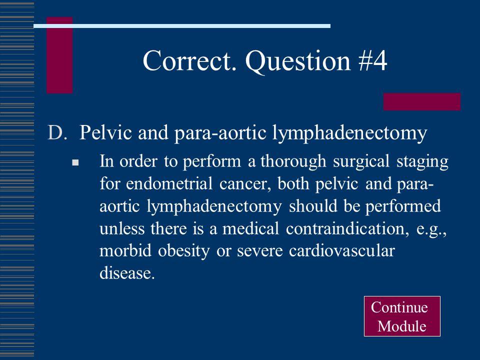 Correct. Question #4 Pelvic and para-aortic lymphadenectomy