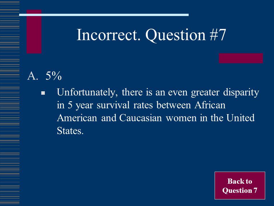 Incorrect. Question #7 5%