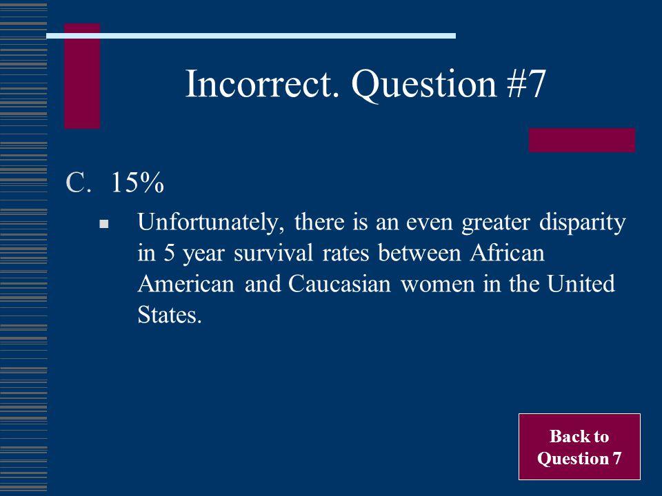 Incorrect. Question #7 15%