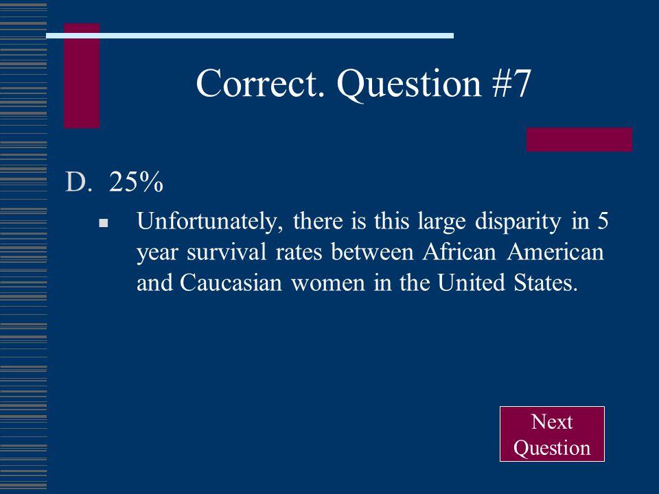Correct. Question #7 25%