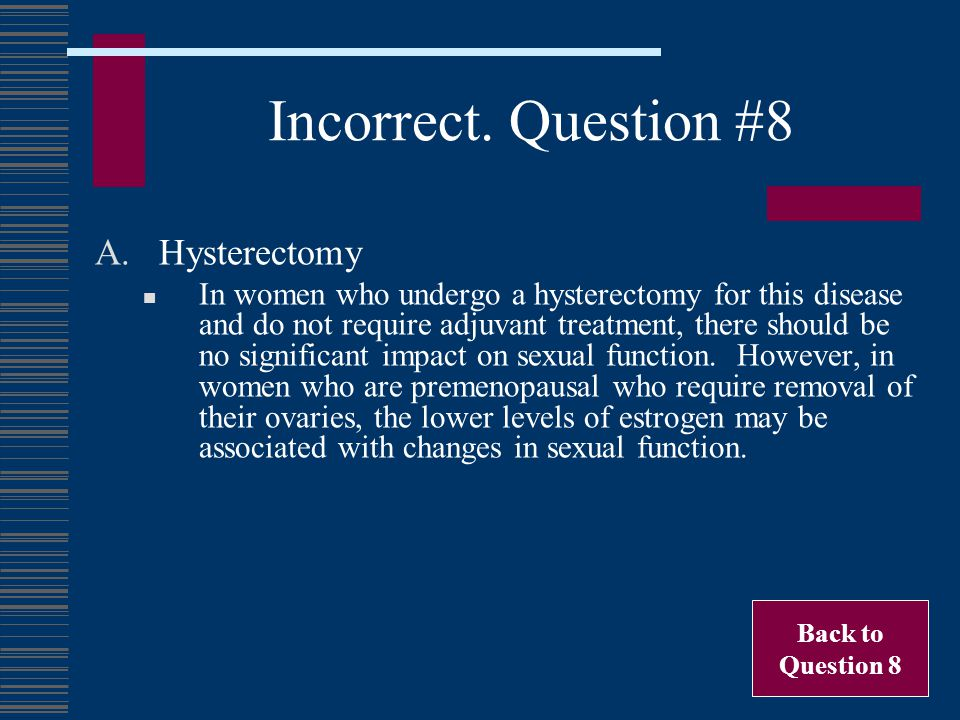 Incorrect. Question #8 Hysterectomy