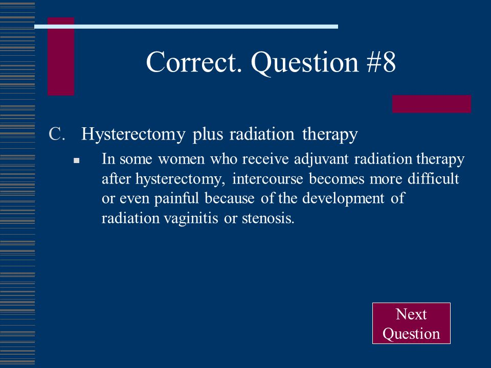 Correct. Question #8 Hysterectomy plus radiation therapy