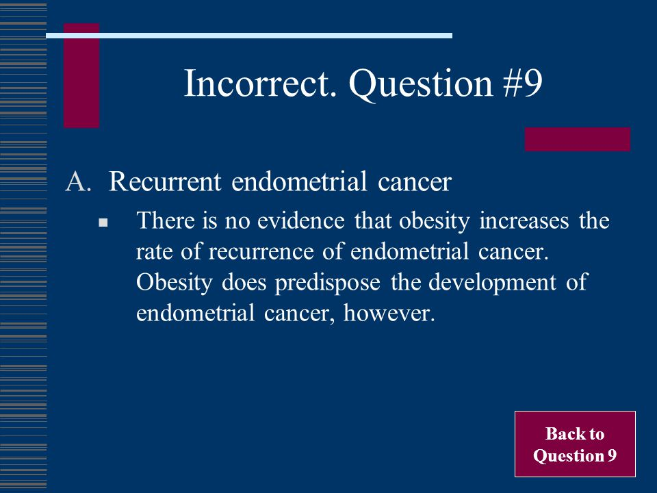 Incorrect. Question #9 Recurrent endometrial cancer