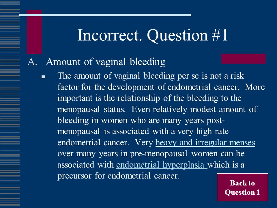 Incorrect. Question #1 Amount of vaginal bleeding