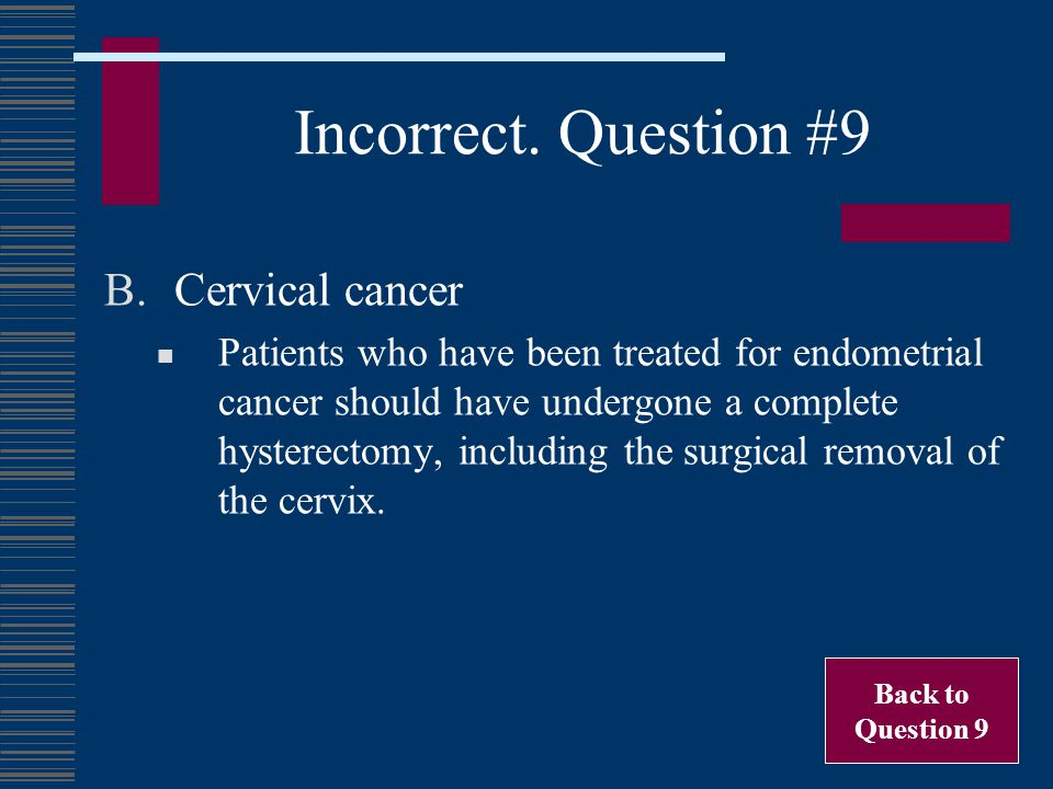 Incorrect. Question #9 Cervical cancer