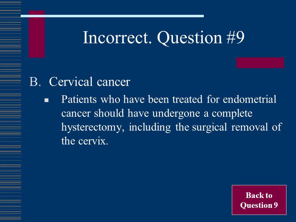 Incorrect. Question #9 Cervical cancer
