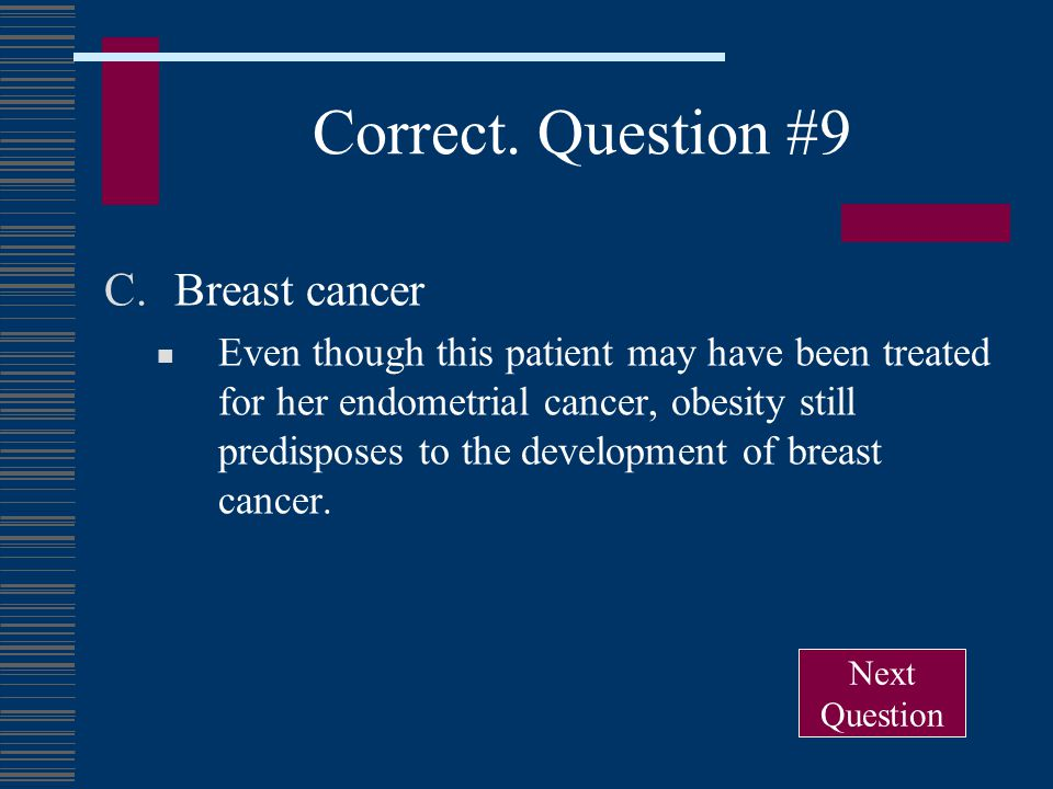 Correct. Question #9 Breast cancer