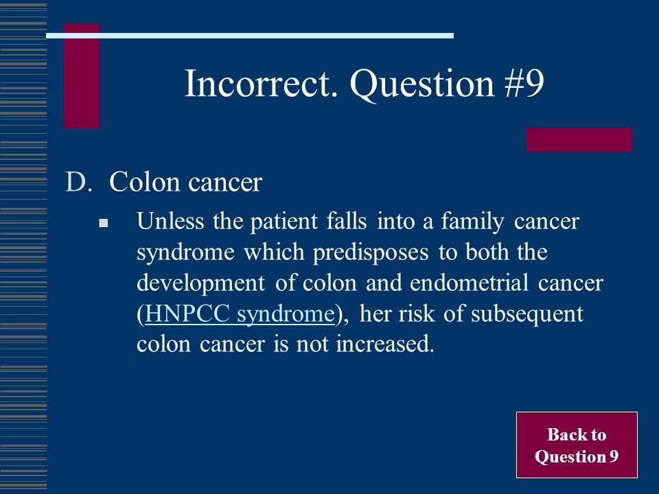 Incorrect. Question #9 Colon cancer