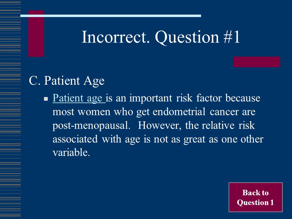 Incorrect. Question #1 C. Patient Age