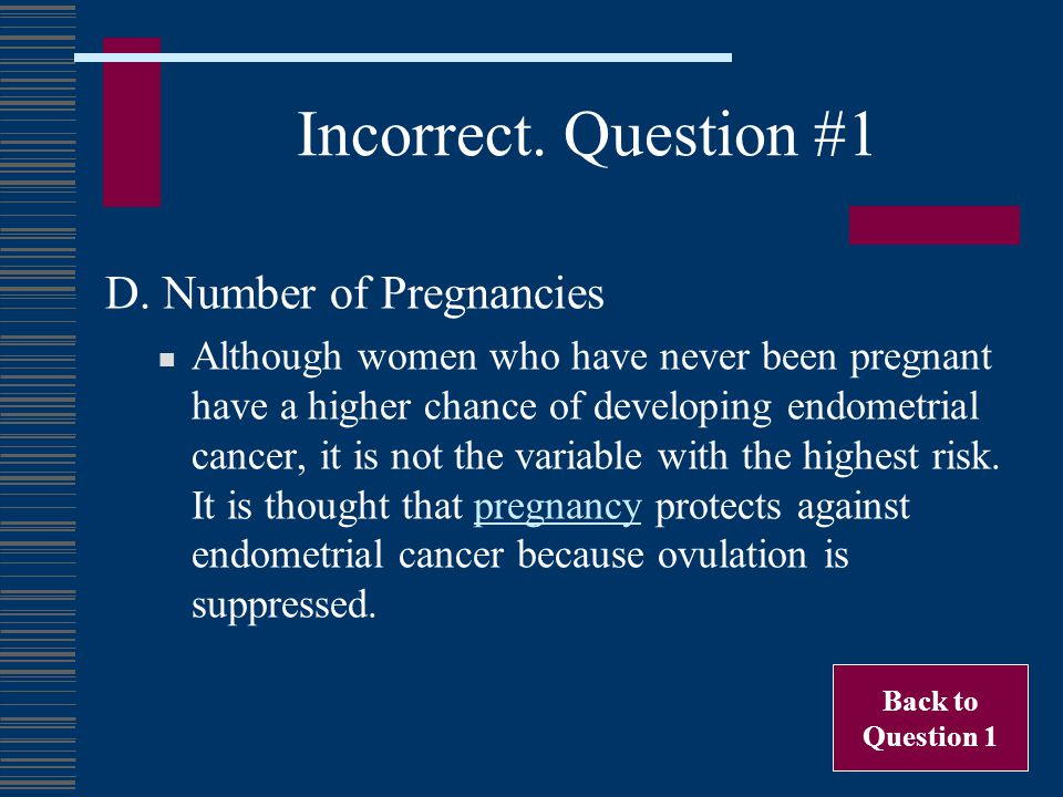 Incorrect. Question #1 D. Number of Pregnancies