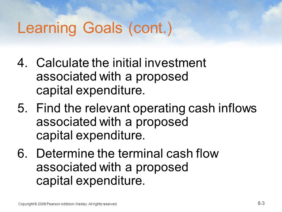 Learning Goals (cont.) Calculate the initial investment associated with a proposed capital expenditure.