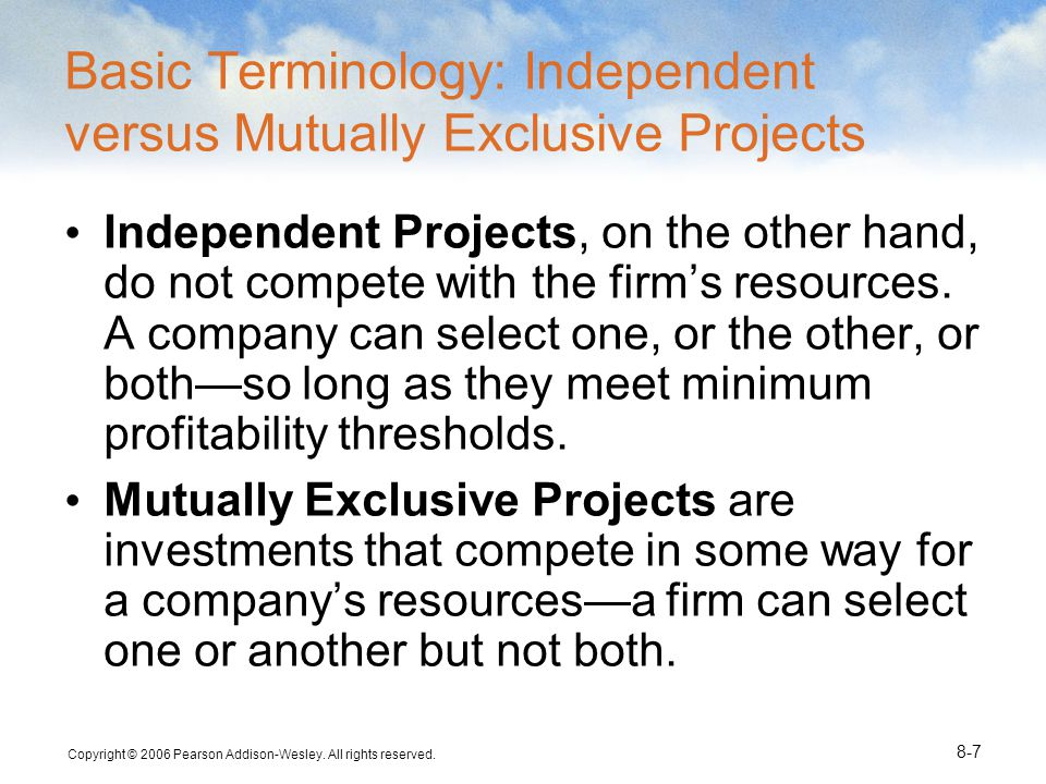 Basic Terminology: Independent versus Mutually Exclusive Projects