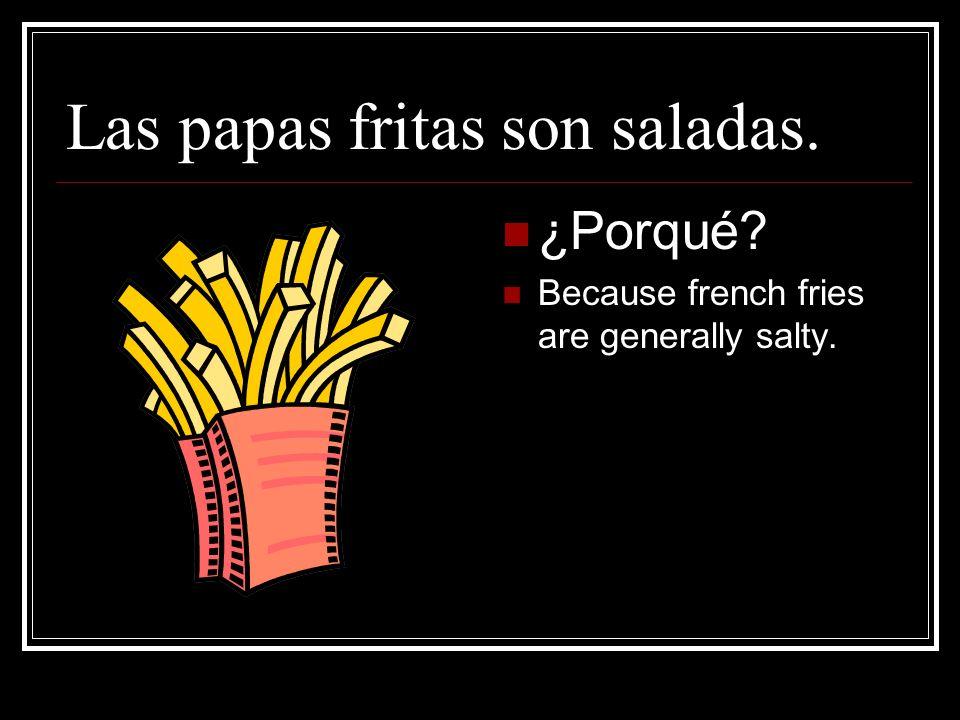 Las papas fritas son saladas.
