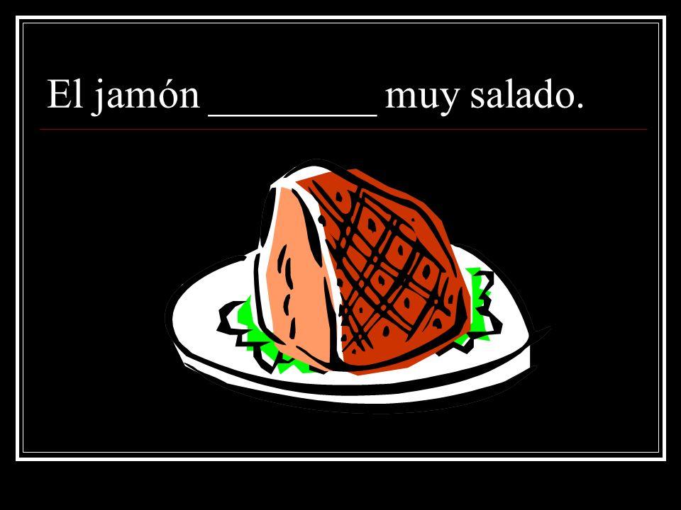El jamón ________ muy salado.