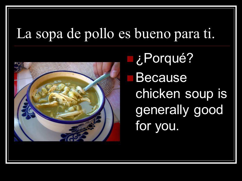 La sopa de pollo es bueno para ti.