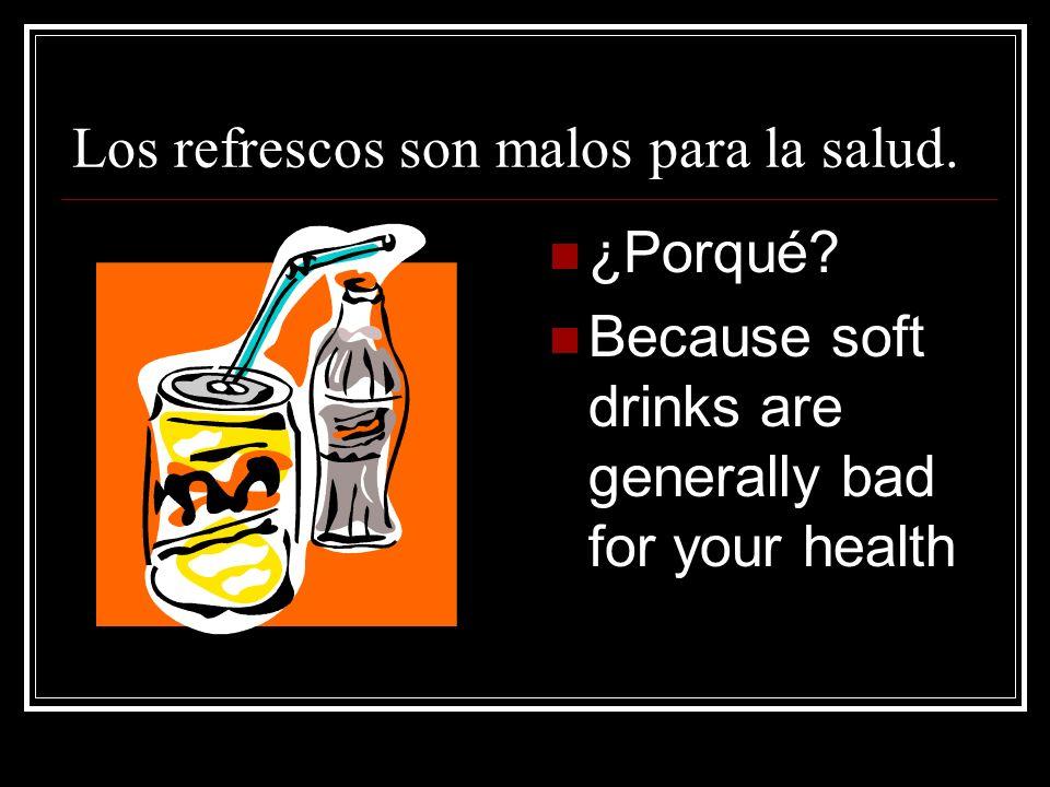 Los refrescos son malos para la salud.