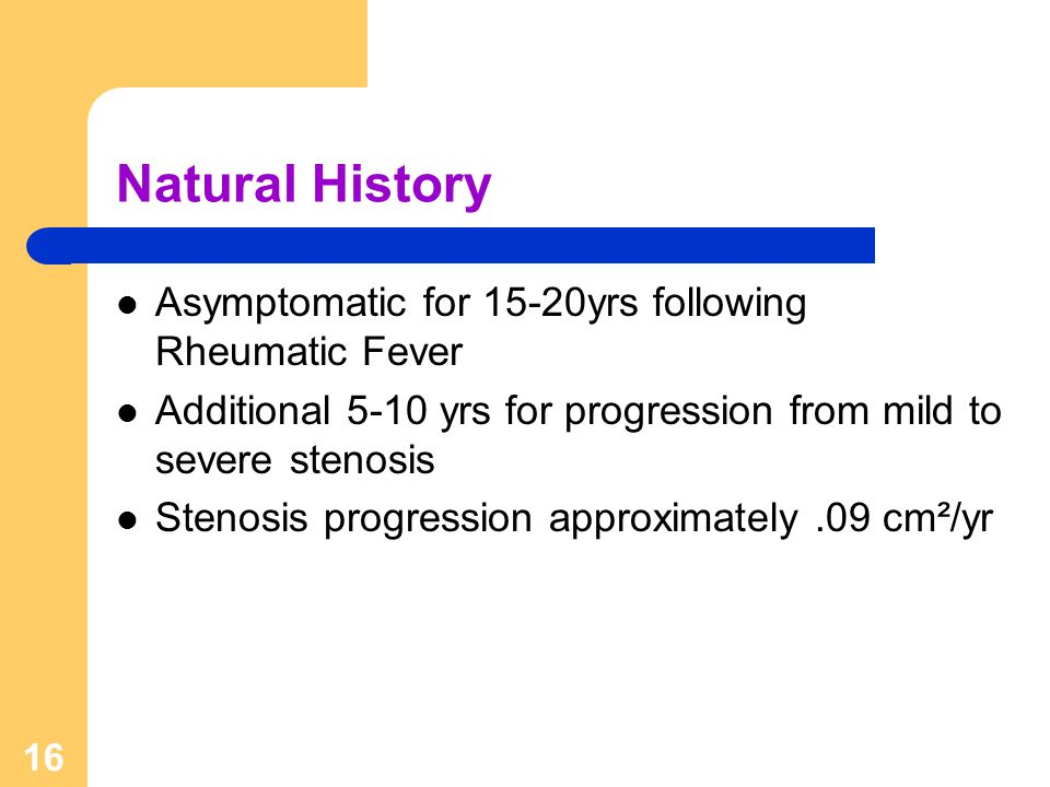 Natural History Asymptomatic for 15-20yrs following Rheumatic Fever
