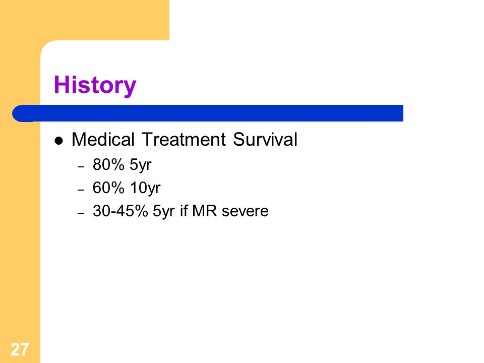 History Medical Treatment Survival 80% 5yr 60% 10yr