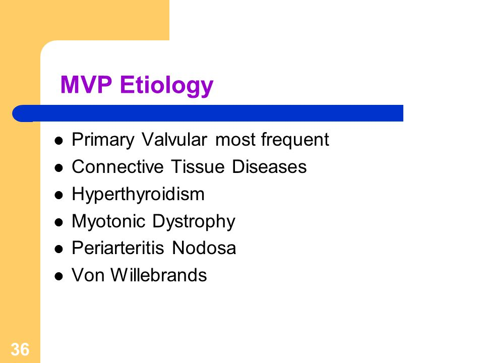 MVP Etiology Primary Valvular most frequent Connective Tissue Diseases
