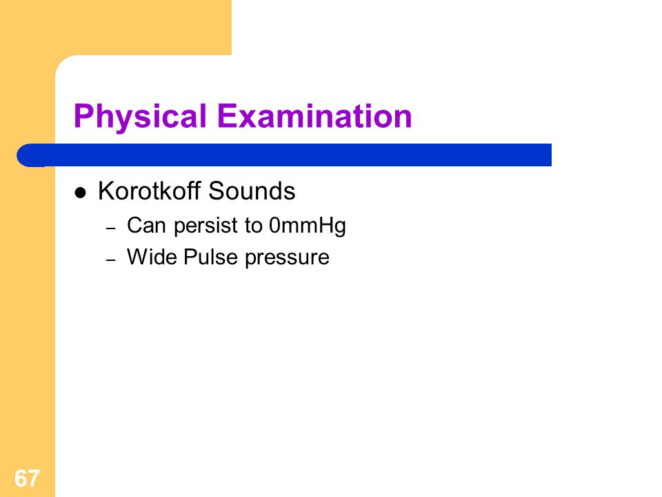 Physical Examination Korotkoff Sounds Can persist to 0mmHg
