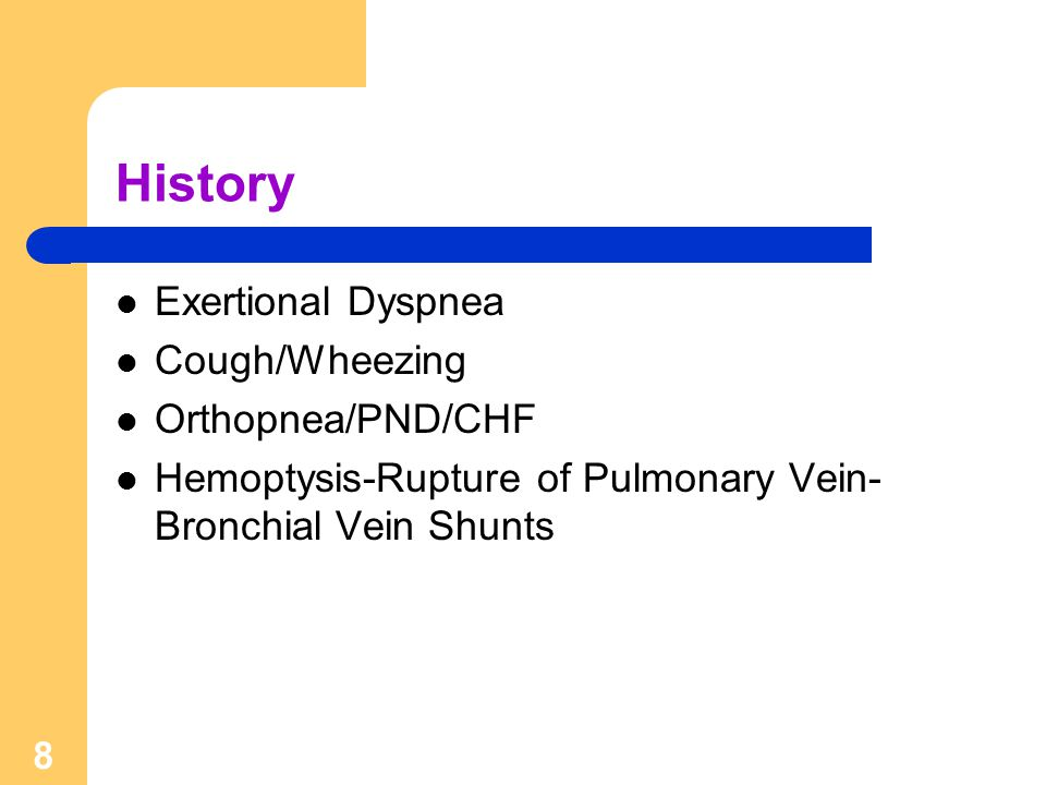 History Exertional Dyspnea Cough/Wheezing Orthopnea/PND/CHF