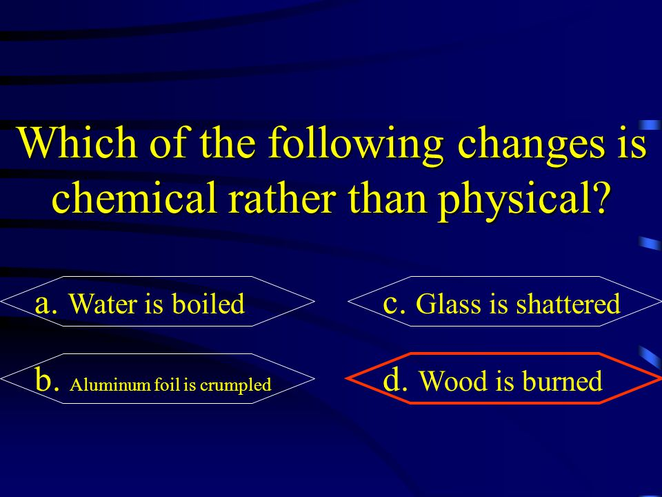 Which of the following changes is chemical rather than physical