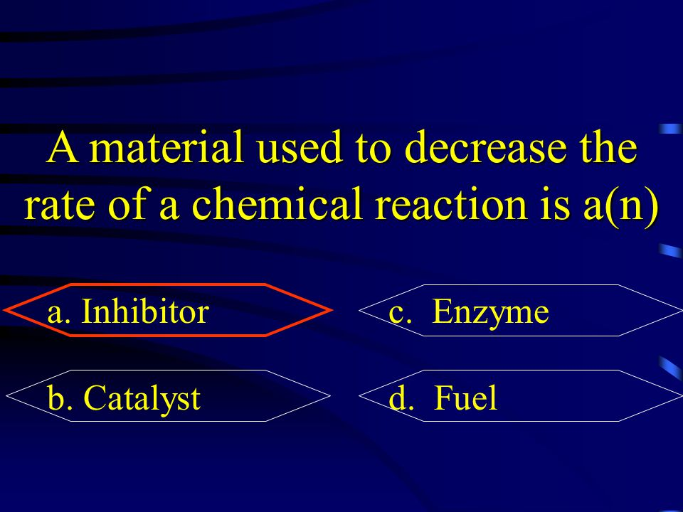 A material used to decrease the rate of a chemical reaction is a(n)