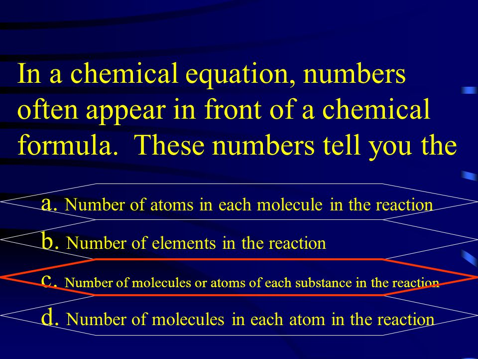 In a chemical equation, numbers often appear in front of a chemical formula. These numbers tell you the