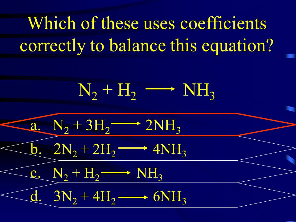 Which of these uses coefficients correctly to balance this equation