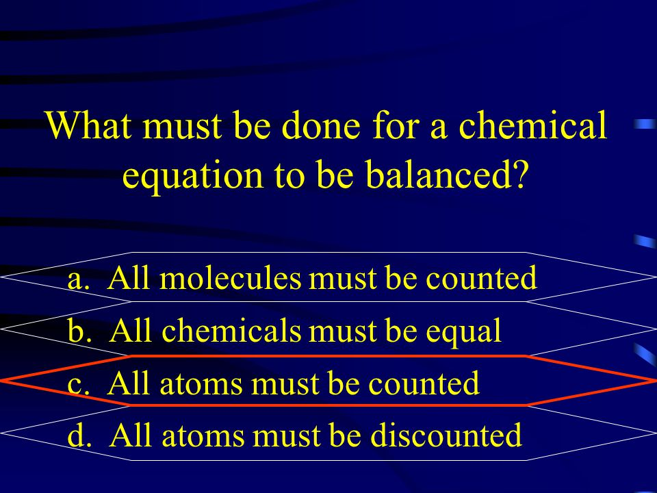 What must be done for a chemical equation to be balanced