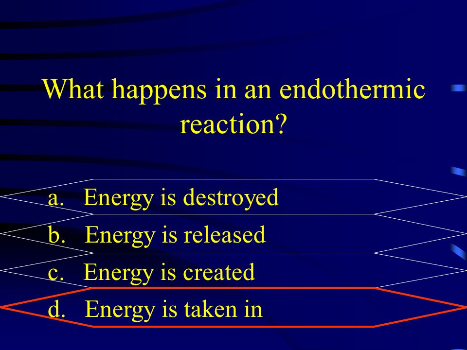 What happens in an endothermic reaction