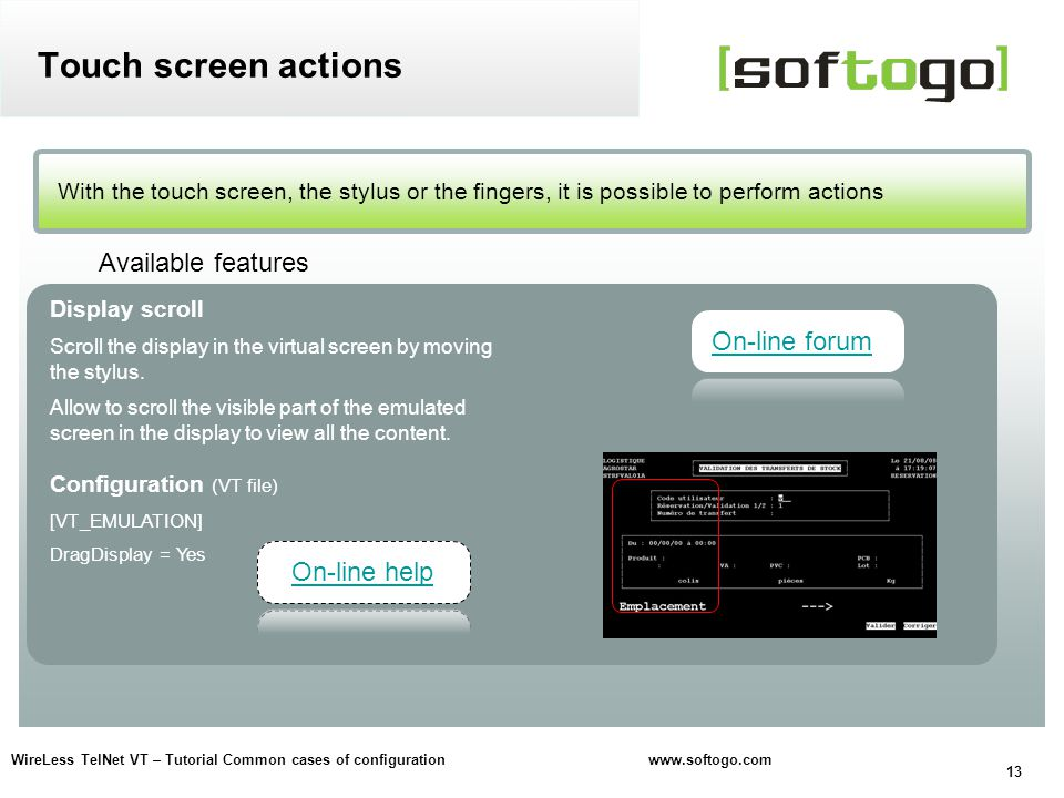Touch screen actions Available features On-line forum On-line help