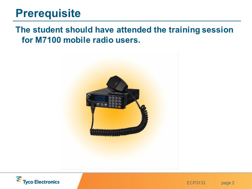 Prerequisite The student should have attended the training session for M7100 mobile radio users.