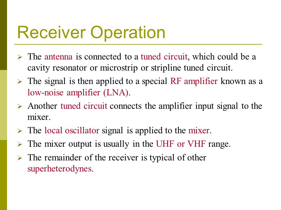 Receiver Operation The antenna is connected to a tuned circuit, which could be a cavity resonator or microstrip or stripline tuned circuit.
